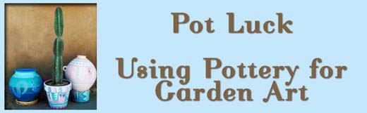 Pot Luck--Using Pottery for Garden Art