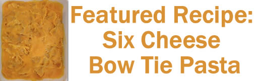Featured Recipe: Six Cheese Bow Tie Pasta