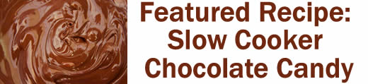 Featured Recipe: Slow Cooker Chocolate Candy