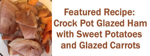 Featured Recipe: Crock Pot Glazed Ham with Sweet Potatoes and Glazed Carrots