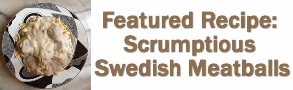 Featured Recipe: Scrumptious Swedish Meatballs
